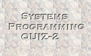 Systems Programming QUIZ